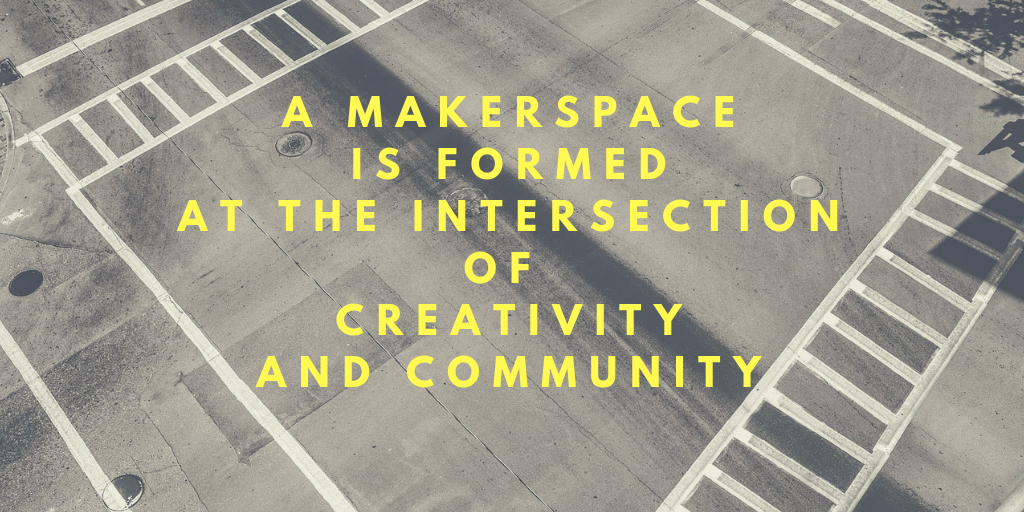 A makerspace is formed at the intersection of creativity and community