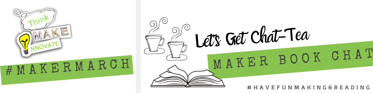 Think, Make, Innovate #MakerMarch Let's Get Chat-Tea Maker Book Chat